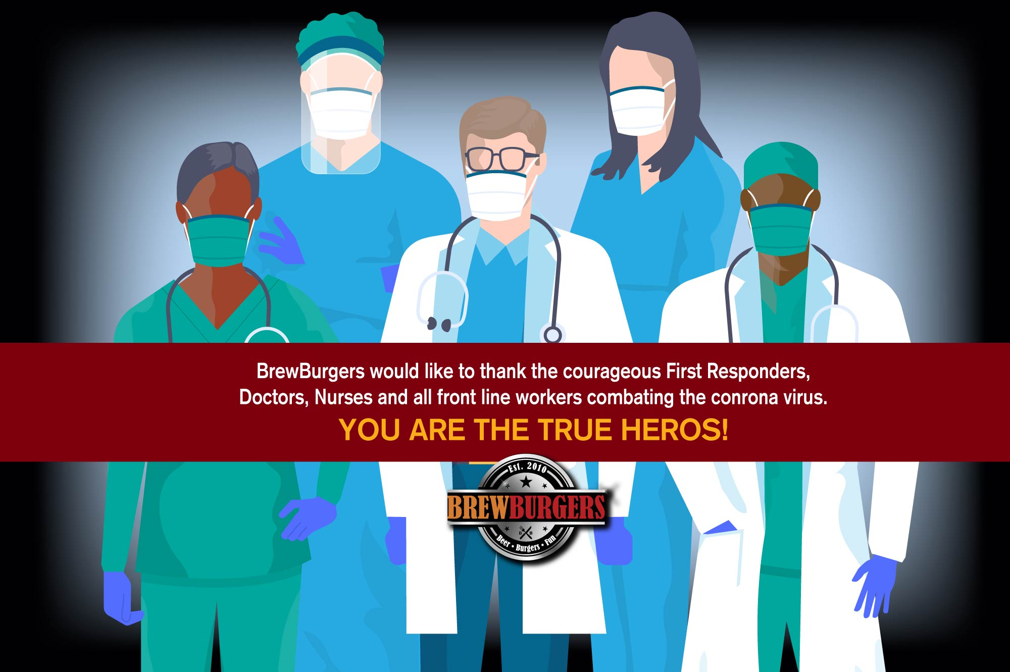 this is a drawn photo of doctors and nurses wearing masks with a message from Brewburgers stating, you are the true heros